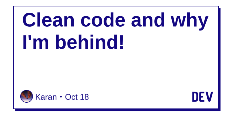 Clean code and why I'm behind! - DEV Community 👩 💻👨 💻