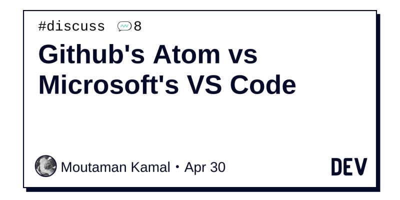 github s atom vs microsoft s vs code dev community