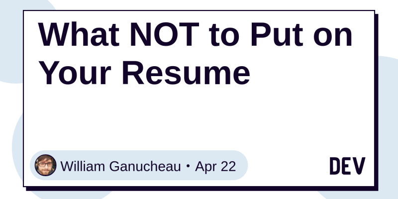Discussion Of What NOT To Put On Your Resume DEV