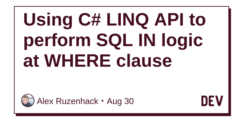 Using C# LINQ API to perform SQL IN logic at WHERE clause - DEV