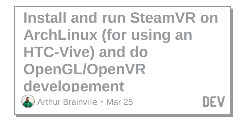 Install and run SteamVR on ArchLinux (for using an HTC-Vive) and do