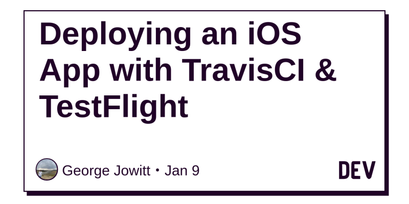 Deploying an iOS App with TravisCI & TestFlight - DEV