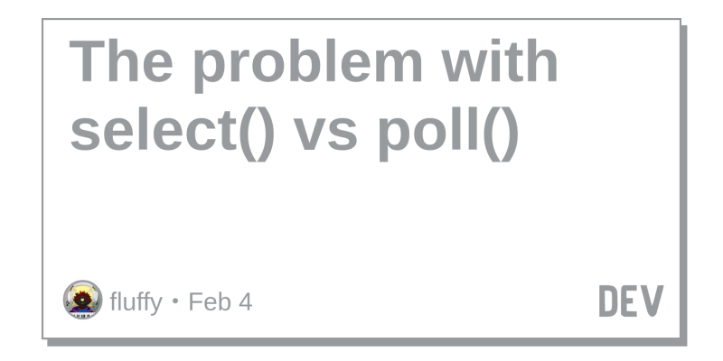 The problem with select() vs poll() - DEV Community 👩 💻👨 💻