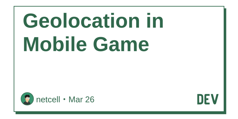 Geolocation in Mobile Game - DEV Community 👩 💻👨 💻