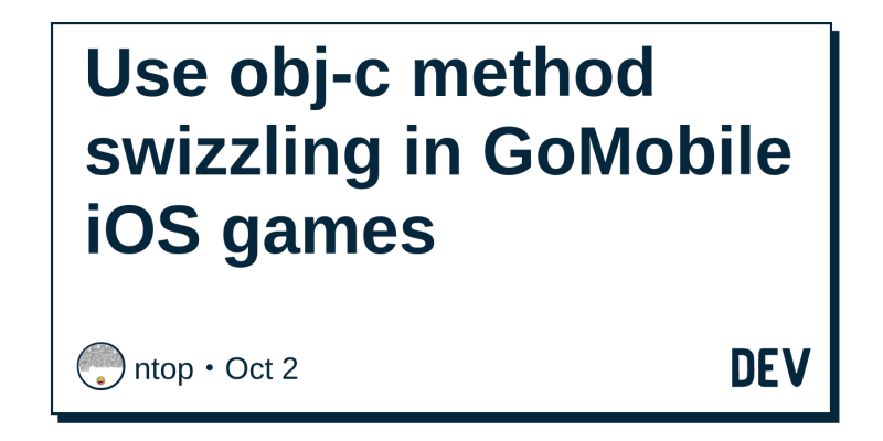 Use obj-c method swizzling in GoMobile iOS games - DEV