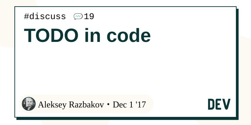 TODO in code - DEV Community 👩 💻👨 💻