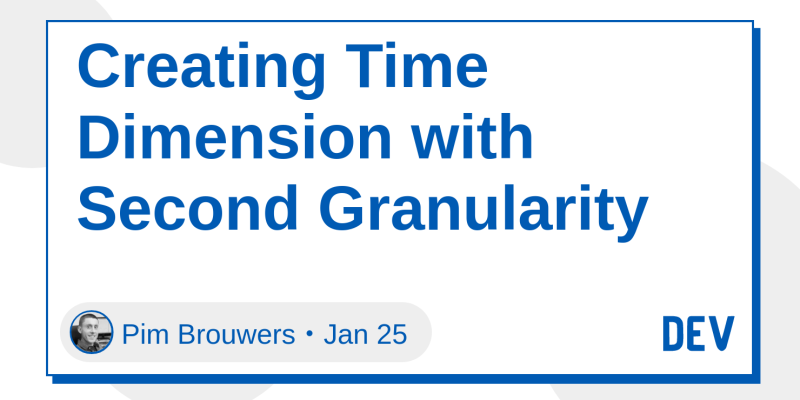 Creating Time Dimension with Second Granularity - DEV