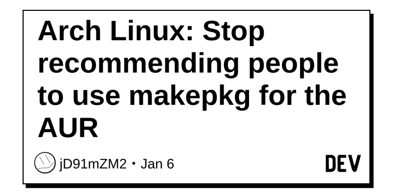 Arch Linux: Stop recommending people to use makepkg for the AUR