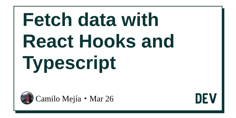 Fetch data with React Hooks and Typescript - DEV Community 👩 💻👨 💻