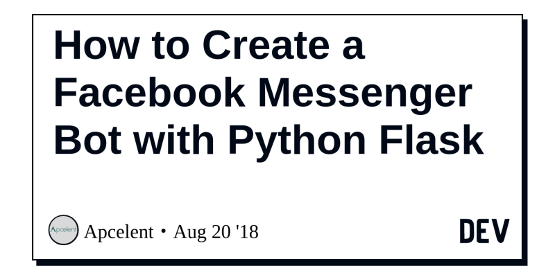 How to Create a Facebook Messenger Bot with Python Flask - DEV