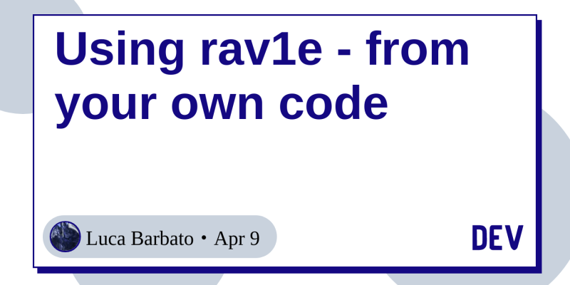 Using rav1e - from your own code - DEV Community 👩 💻👨 💻