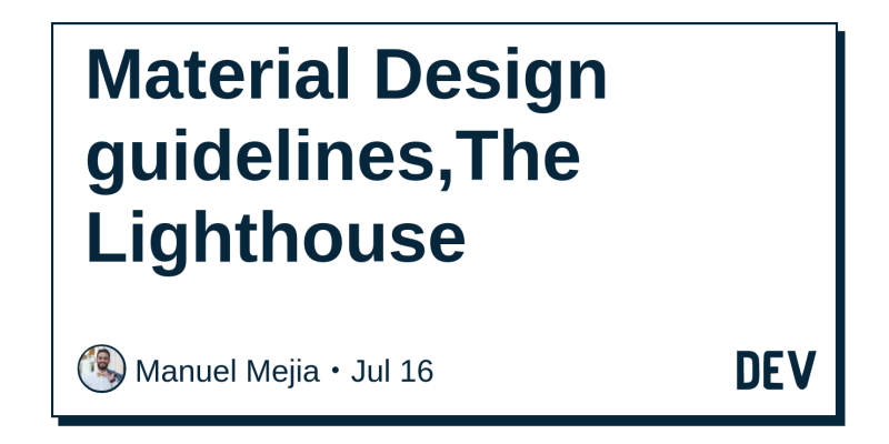 Material Design guidelines,The Lighthouse - DEV Community