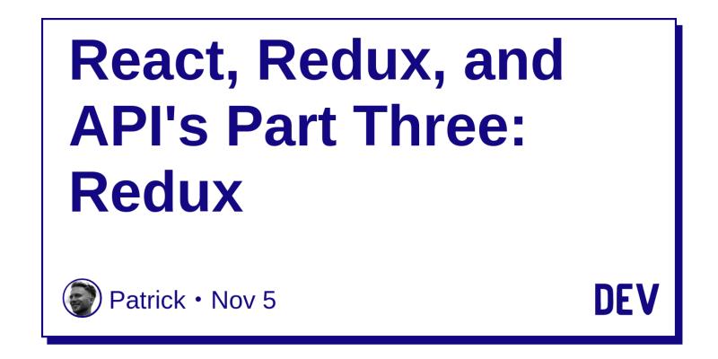 React, Redux, and API's Part Three: Redux - DEV Community