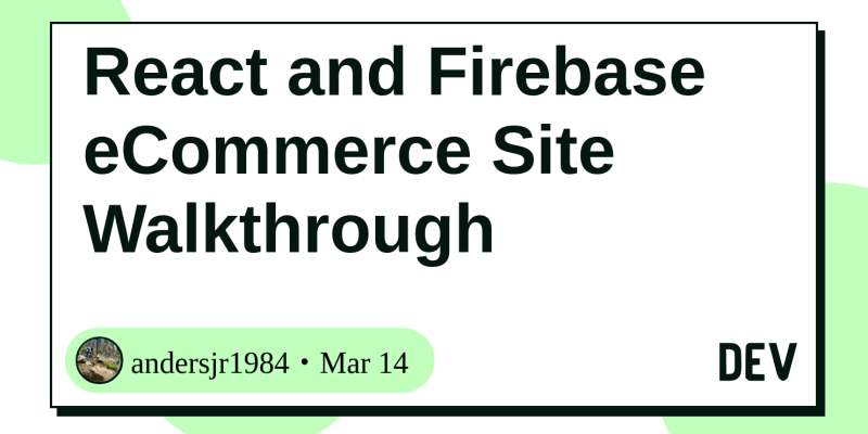 React and Firebase eCommerce Site Walkthrough - DEV