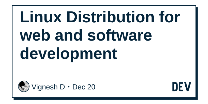 Linux Distribution for web and software development - DEV Community