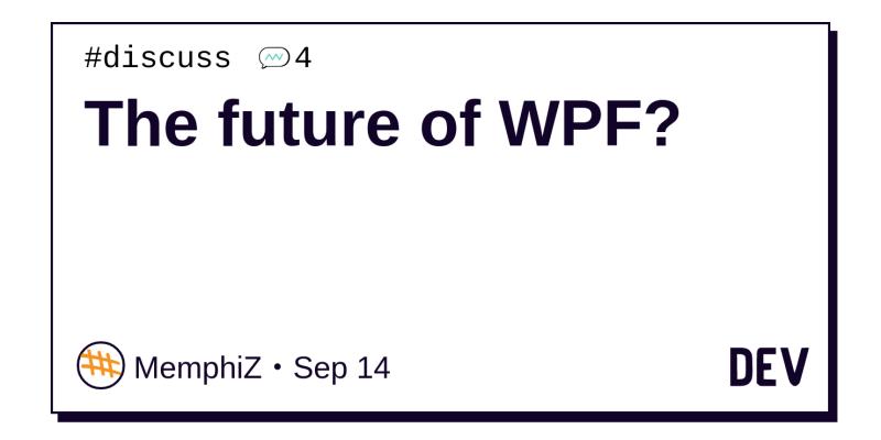 The future of WPF? - DEV Community 👩 💻👨 💻