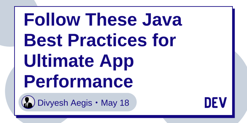 Follow These Java Best Practices for Ultimate App Performance - DEV
