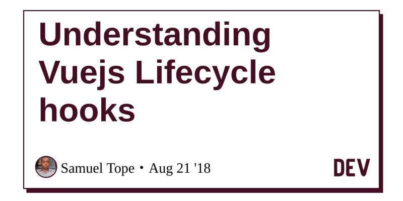 Understanding Vuejs Lifecycle hooks - DEV Community 👩 💻👨 💻