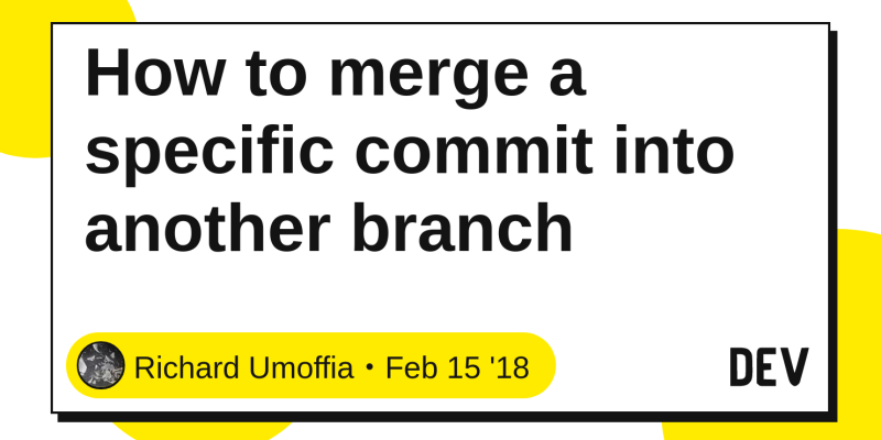 How to merge a specific commit into another branch - DEV Community