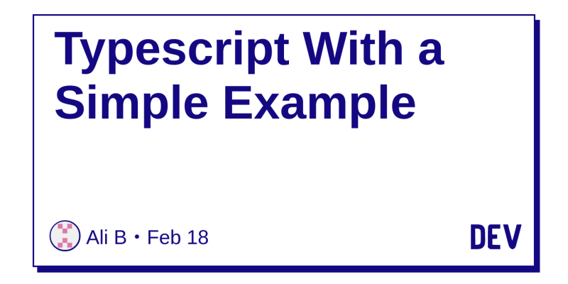 Typescript With a Simple Example - DEV Community 👩 💻👨 💻