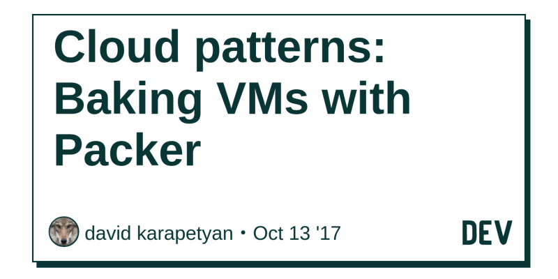 Cloud patterns: Baking VMs with Packer - DEV Community