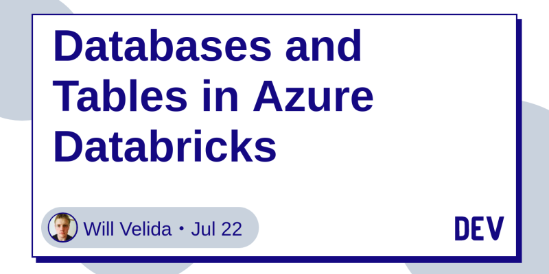Databases and Tables in Azure Databricks - DEV Community 👩 💻👨 💻
