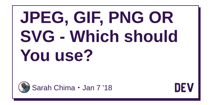 JPEG, GIF, PNG OR SVG - Which should You use? - DEV