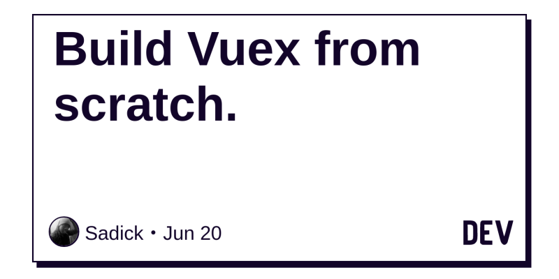Build Vuex from scratch  - DEV Community 👩 💻👨 💻