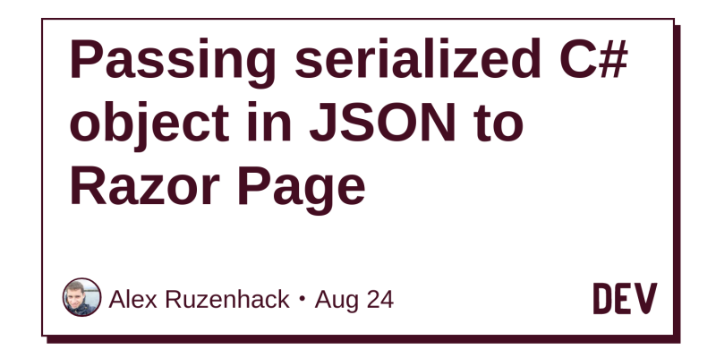 Passing serialized C# object in JSON to Razor Page - DEV