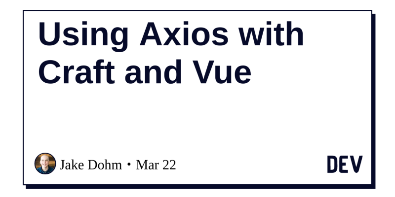 Using Axios with Craft and Vue - DEV Community 👩 💻👨 💻