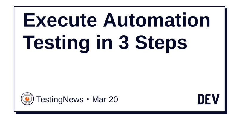 Execute Automation Testing in 3 Steps - DEV Community