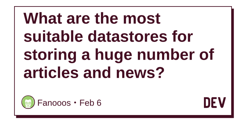 What are the most suitable datastores for storing a huge number of