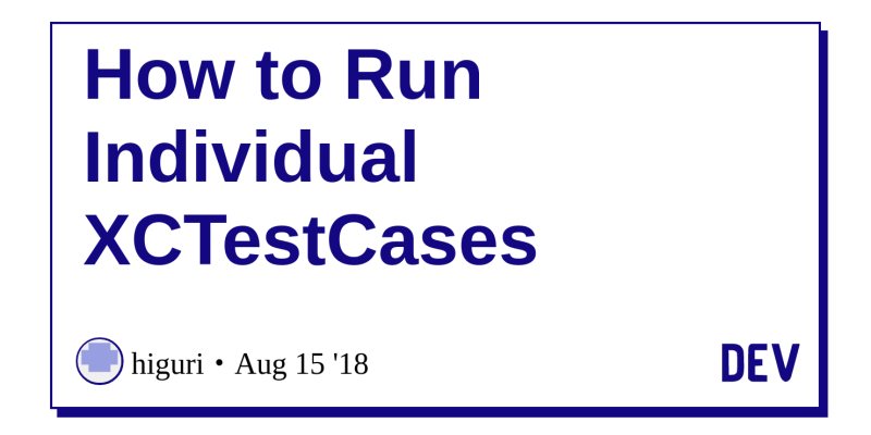 How to Run Individual XCTestCases - DEV Community 👩 💻👨 💻