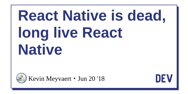 React Native is dead, long live React Native - DEV Community