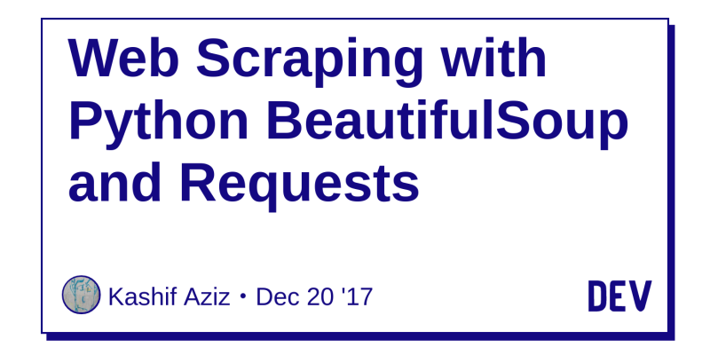 Web Scraping with Python BeautifulSoup and Requests - DEV
