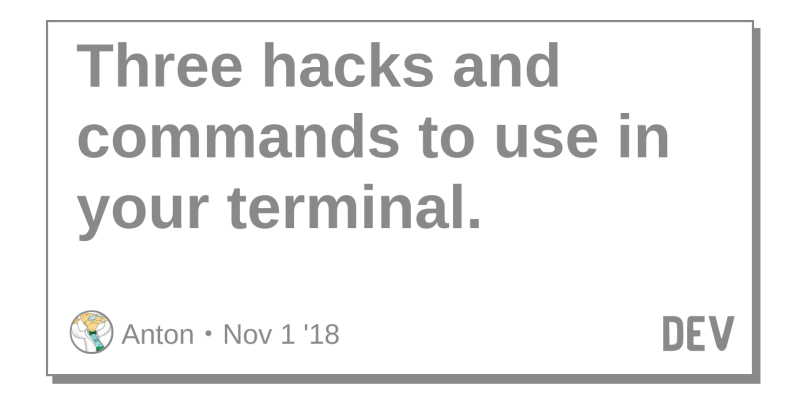 Three hacks and commands to use in your terminal  - DEV