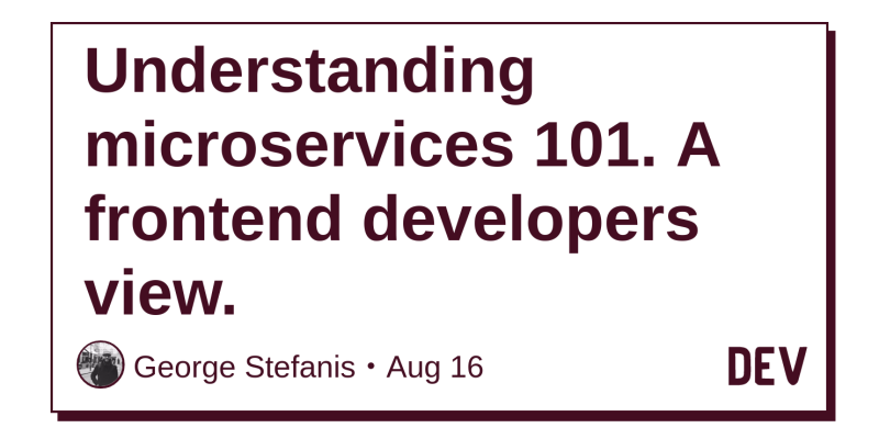 Understanding microservices 101  A frontend developers view  - DEV