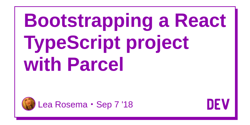 Bootstrapping a React TypeScript project with Parcel - DEV Community