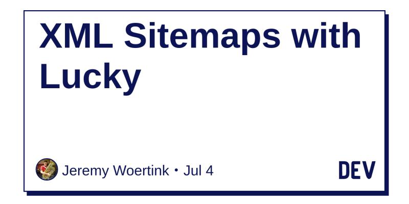 xml sitemaps with lucky dev community