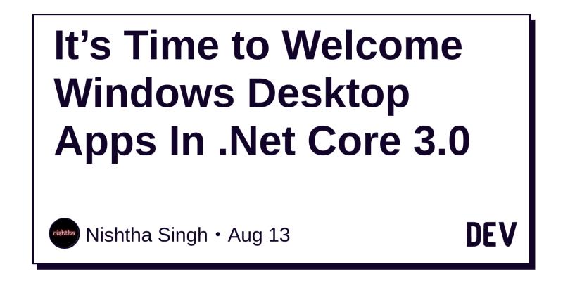 It's Time to Welcome Windows Desktop Apps In  Net Core 3 0 - DEV