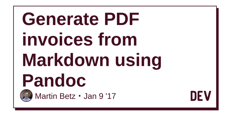 Discussion of Generate PDF invoices from Markdown using Pandoc — DEV
