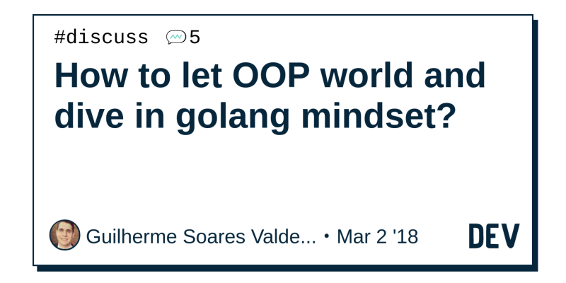 How to let OOP world and dive in golang mindset? - DEV