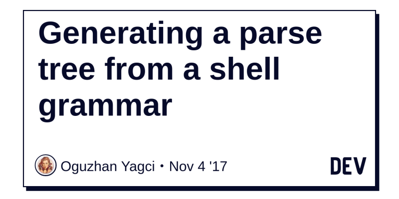 Generating a parse tree from a shell grammar - DEV Community