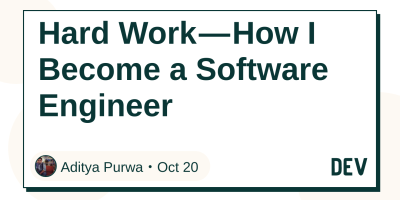 Hard Work — How I Become a Software Engineer - DEV Community