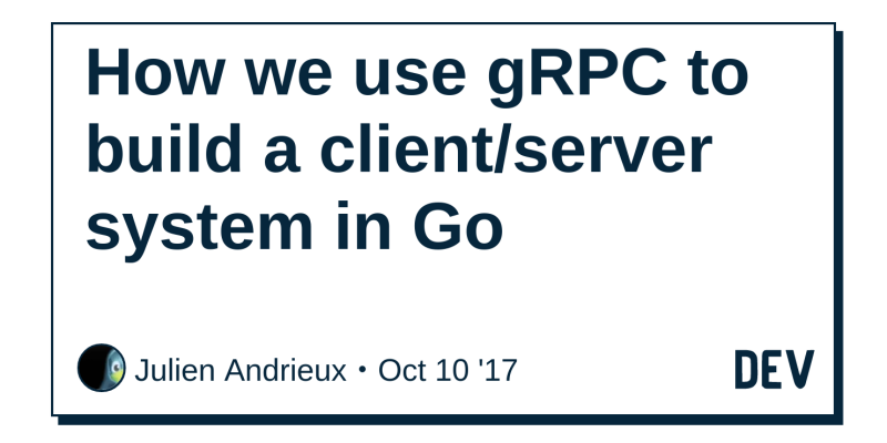 How we use gRPC to build a client/server system in Go - DEV