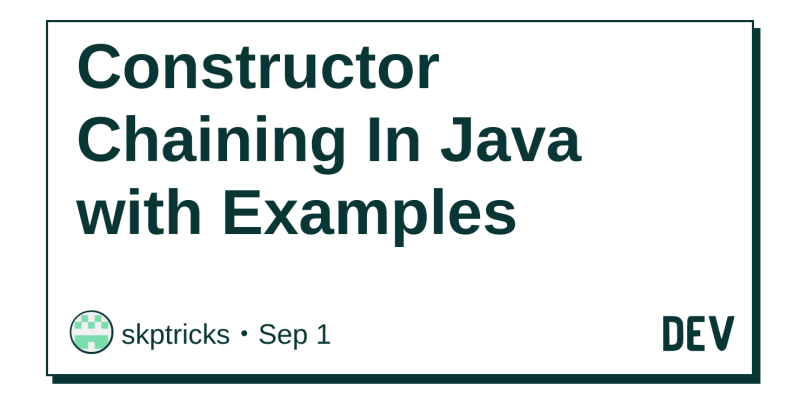Constructor Chaining In Java with Examples - DEV Community