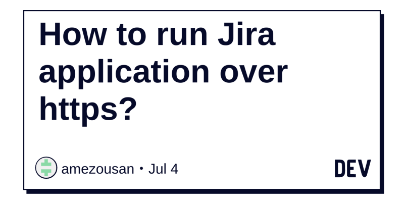 How to run Jira application over https? - DEV Community 👩 💻👨 💻