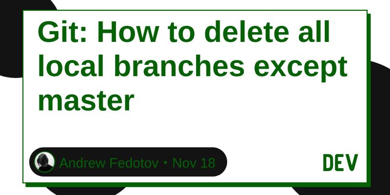 git delete all local branches