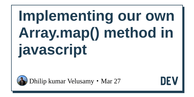 Implementing our own Array map() method in javascript - DEV