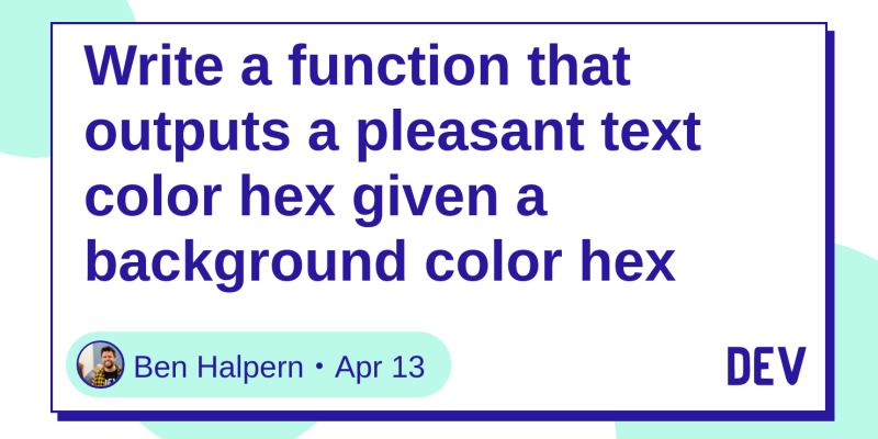 Write A Function That Outputs Pleasant Text Color Hex Given Background